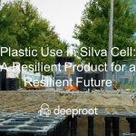 Plastic Use in Silva Cells: A Resilient Product for a Resilient Future