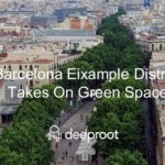 Barcelona Eixample District Takes On Green Space: Applying Learnings From COVID-19
